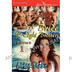 A Bride for Eight Brothers, Volume 1 [Mikayla's Men, Sweet Captivation] (Siren Publishing Lovextreme Forever) by Abby Blake, 9781610345972.