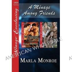 A Menage Among Friends [The Promise of Two, Everything's Better with Three] (Siren Publishing Menage Everlasting) by Marla Monroe, 9781627410526.