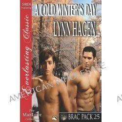 A Cold Winter's Day [Brac Pack 25] (Siren Publishing Everlasting Classic Manlove) by Lynn Hagen, 9781622411436.