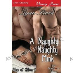 A Naughty, Naughty Mink [Men of Silver 1] (Siren Publishing Menage Amour Manlove) by Lynn Stark, 9781627407670.