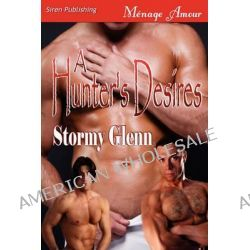A Hunter's Desires [Tri-Omega Mates 6] (Siren Publishing Menage Amour Manlove) by Stormy Glenn, 9781610345019.