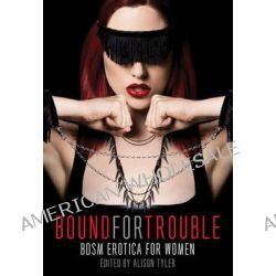 Bound for Trouble, BDSM Erotica for Women by Alison Tyler, 9781627780278.