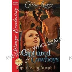 Captured by Cowboys [Doms of Destiny, Colorado 1] (Siren Publishing Menage Everlasting) by Chloe Lang, 9781627400572.