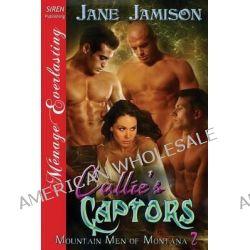 Callie's Captors [Mountain Men of Montana 2] (Siren Publishing Menage Everlasting) by Jane Jamison, 9781622429790.
