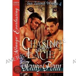 Chasing Lacie [Sea Island Wolves 4] [The Jenny Penn Collection] (Siren Publishing Menage Everlasting) by Jenny Penn, 9781610347020.