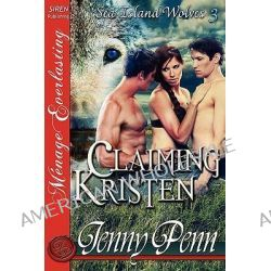 Claiming Kristen [Sea Island Wolves 3] [The Jenny Penn Collection] (Siren Publishing Menage Everlasting) by Jenny Penn, 9781610346597.