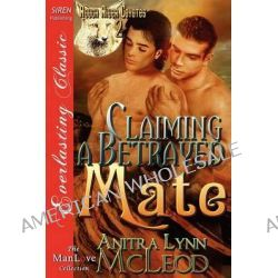 Claiming a Betrayed Mate [Rough River Coyotes 2] (Siren Publishing Everlasting Classic Manlove) by Anitra Lynn McLeod, 9781622416813.