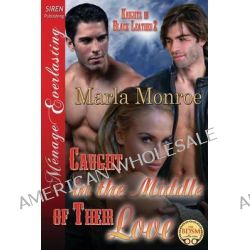 Caught in the Middle of Their Love [Knights in Black Leather 2] (Siren Publishing Menage Everlasting) by Marla Monroe, 9781627400466.