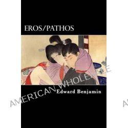 Eros/Pathos, A Collection of Depressionist Erotica by Edward Benjamin, 9781480042063.
