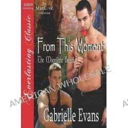 From This Moment [The Moonlight Breed 7] (Siren Publishing Everlasting Classic Manlove) by Gabrielle Evans, 9781622418817.