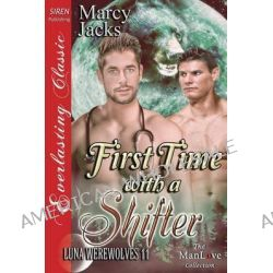 First Time with a Shifter [Luna Werewolves 11] (Siren Publishing Everlasting Classic Manlove) by Marcy Jacks, 9781627410137.