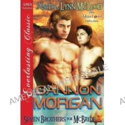 Gannon Morgan [Seven Brothers for McBride 2] (Siren Publishing Everlasting Classic Manlove) by Anitra Lynn McLeod, 9781622424092.