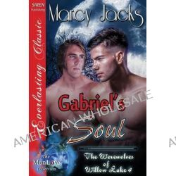Gabriel's Soul [The Werewolves of Willow Lake 4] (Siren Publishing Everlasting Classic Manlove) by Marcy Jacks, 9781627413732.