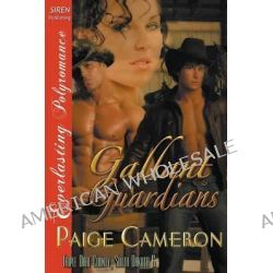 Gallant Guardians [Triple Dare County, South Dakota 6] (Siren Publishing Everlasting Polyromance) by Paige Cameron, 9781627417105.
