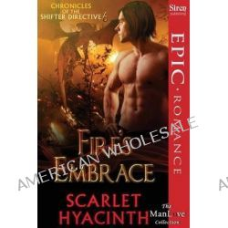 Fire's Embrace [Chronicles of the Shifter Directive 6] (Siren Publishing Epic, Manlove) by Scarlet Hyacinth, 9781627416290.