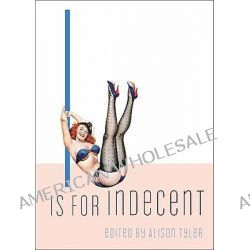 I is for Indecent by Alison Tyler, 9781573443050.