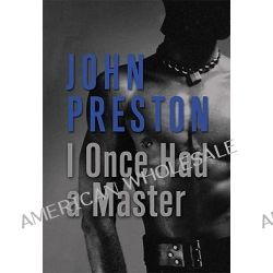 I Once Had a Master, and other tales of erotic love by John Preston, 9781573442077.