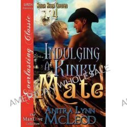 Indulging a Kinky Mate [Rough River Coyotes 4] (Siren Publishing Everlasting Classic Manlove) by Anitra Lynn McLeod, 9781622417988.