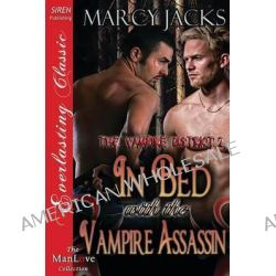 In Bed with the Vampire Assassin [The Vampire District 2] (Siren Publishing Everlasting Classic Manlove) by Marcy Jacks, 9781622429547.