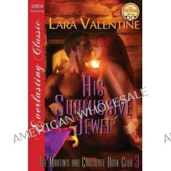 His Submissive Jewel [The Martinis and Chocolate Book Club 3] (Siren Publishing Everlasting Classic) by Lara Valentine, 9781622427604.
