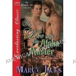 In Love with His Alpha Master [The Pregnant Mate Series 1] (Siren Publishing Everlasting Classic Manlove) by Marcy Jacks, 9781627415095.