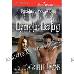 Hypnotic Healing [Fatefully Yours 6] (Siren Publishing Lovextreme Forever Manlove - Serialized) by Gabrielle Evans, 9781619260283.