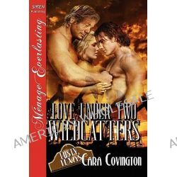 Love Under Two Wildcatters [The Lusty, Texas Collection] (Siren Publishing Menage Everlasting) by Cara Covington, 9781610342704.