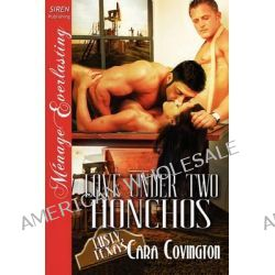 Love Under Two Honchos [The Lusty, Texas Collection] (Siren Publishing Menage Everlasting) by Cara Covington, 9781610344173.
