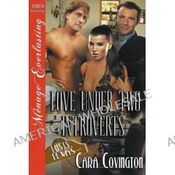 Love Under Two Introverts [The Lusty, Texas Collection] (Siren Publishing Menage Everlasting) by Cara Covington, 9781632580078.