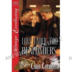 Love Under Two Responders [The Lusty, Texas Collection] (Siren Publishing Menage Everlasting) by Cara Covington, 9781627411561.