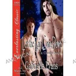 Let the Rain Come Down [The Moonlight Breed 6] (Siren Publishing Everlasting Classic Manlove) by Gabrielle Evans, 9781622416066.