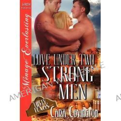 Love Under Two Strong Men [The Lusty, Texas Collection] (Siren Publishing Menage Everlasting) by Cara Covington, 9781619260535.
