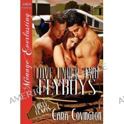 Love Under Two Flyboys [The Lusty, Texas Collection] [The Cara Covington Collection] (Siren Publishing Menage Everlasting) by Cara Covington, 9781610348553.