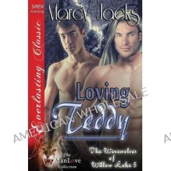 Loving Teddy [The Werewolves of Willow Lake 5] (Siren Publishing Everlasting Classic Manlove) by Marcy Jacks, 9781627414098.