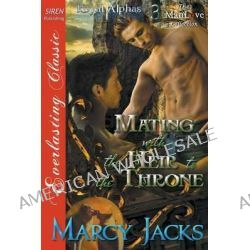 Mating with the Heir to the Throne [Royal Alphas 3] (Siren Publishing Everlasting Classic Manlove) by Marcy Jacks, 9781632580924.