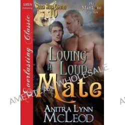 Loving a Loud Mate [Rough River Coyotes 10] (Siren Publishing Everlasting Classic Manlove) by Anitra Lynn McLeod, 9781627403443.