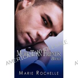 More Than Friends, Brad by Marie Rochelle, 9781606596166.
