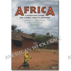 Africa, A Practical Guide for Global Health Workers by Laurel A. Spielberg, 9781584659761.