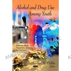 Alcohol & Drug Use Among Youth by Agatha M. Pichler, 9781612090849.
