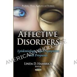 Affective Disorders, Epidemiology, Signs / Symptoms & Prognoses by Linda D. Hambrick, 9781626184022.