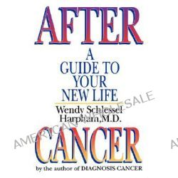 After Cancer, A Guide to Your New Life by Wendy Schlessel Harpham, 9780393331479.
