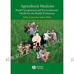 Agricultural Medicine, Occupational and Environmental Health in Agriculture for the Health Professions by Kelley J. Donham, 9780813818030.