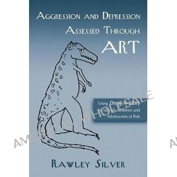 Aggression and Depression Assessed Through Art, Using Draw-A-Story to Identify Children and Adolescents at Risk by Rawley Silver, 9780415950152.