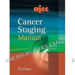AJCC Cancer Staging Manual, Edge, Ajcc Cancer Staging Manual by Stephen B. Edge, 9780387884400.