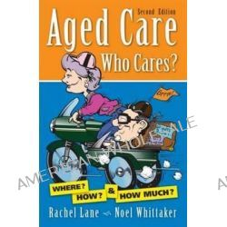 Aged Care, Who Cares?, 2nd Edition by Noel Whittaker, 9780987440402.