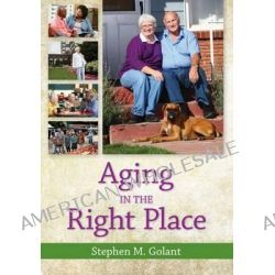 Aging in the Right Place by Dr Stephen M Golant, 9781938870330.