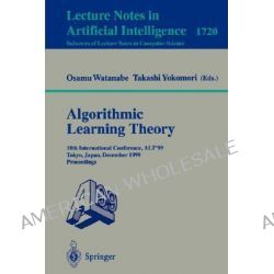 Algorithmic Learning Theory: 10th International Workshop, ALT '99, Tokyo, Japan, December 6-8, 1999, Proceedings, 10th i