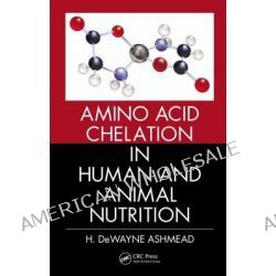 Amino Acid Chelation in Human and Animal Nutrition by H. DeWayne Ashmead, 9781439897676.