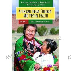 American Indian Children and Mental Health, Development, Context, Prevention, and Treatment by Michelle Sarche, 9780313383045.