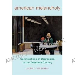 American Melancholy, Constructions of Depression in the Twentieth Century by Dr Laura D Hirshbein, 9780813564739.